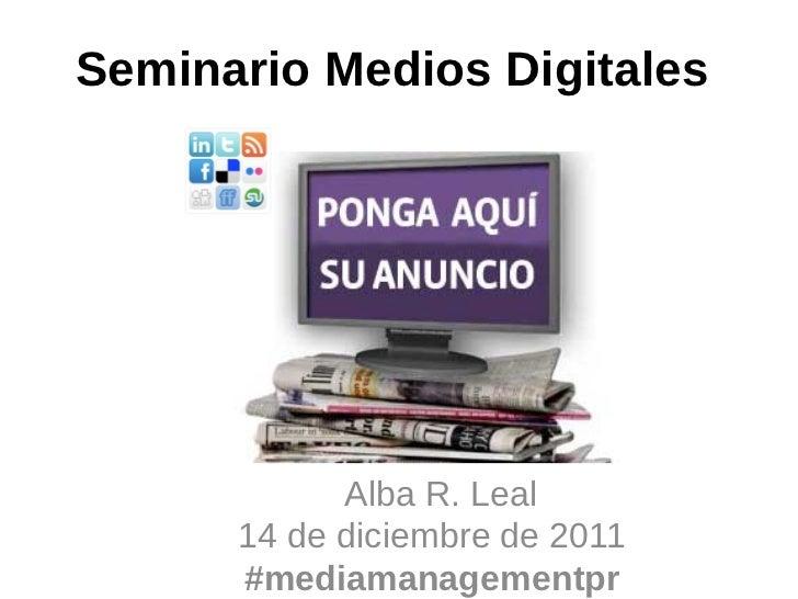 Seminario Medios Digitales            Alba R. Leal      14 de diciembre de 2011      #mediamanagementpr