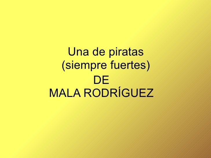 Una de piratas (siempre fuertes) DE MALA RODRÍGUEZ