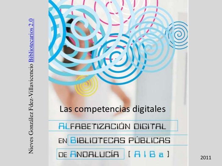 Nieves González Fdez-Villavicencio Bibliotecarios 2.0                      Las competencias digitales2011
