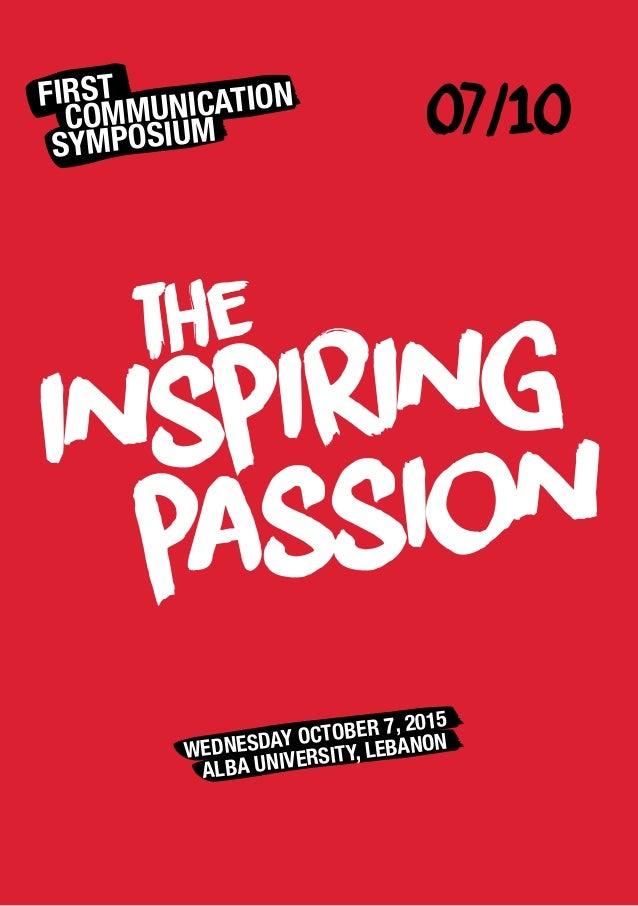 07/10FIRST COMMUNICATION SYMPOSIUM WEDNESDAY OCTOBER 7, 2015 ALBA UNIVERSITY, LEBANON the inspiring passion