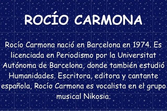 ROCÍO CARMONA Rocío Carmona nació en Barcelona en 1974. Es licenciada en Periodismo por la Universitat Autónoma de Barcelo...