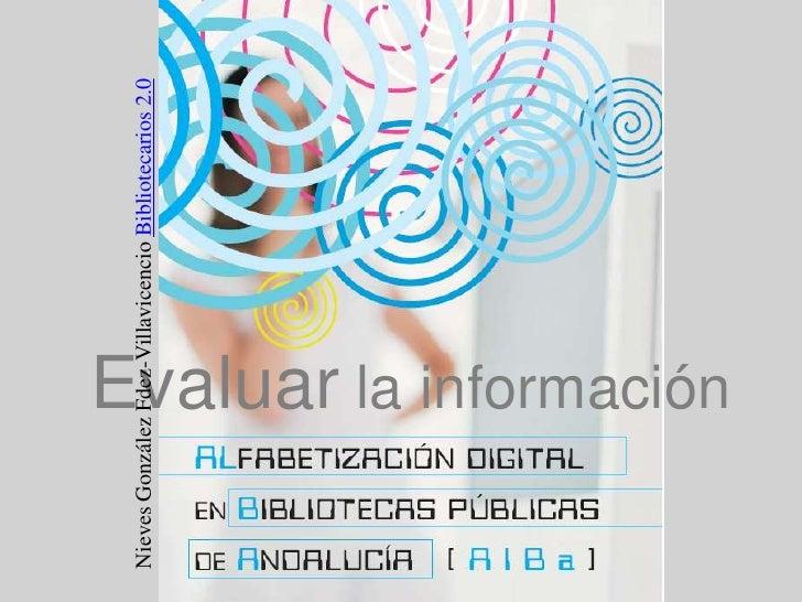 Nieves González Fdez-Villavicencio Bibliotecarios 2.0<br />Evaluar la información<br />