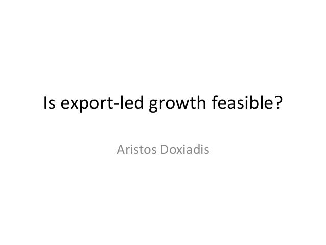 Is export-led growth feasible? Aristos Doxiadis