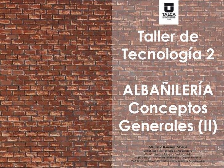 Taller deTecnología 2ALBAÑILERÍA ConceptosGenerales (II)                Mauricio Ramírez Molina           Arquitecto | Pro...