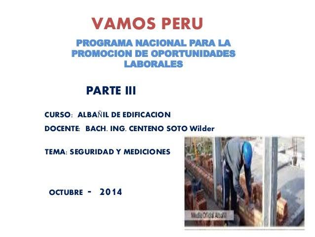 VAMOS PERU  PROGRAMA NACIONAL PARA LA  PROMOCION DE OPORTUNIDADES  LABORALES  PARTE III  CURSO: ALBAÑIL DE EDIFICACION  DO...