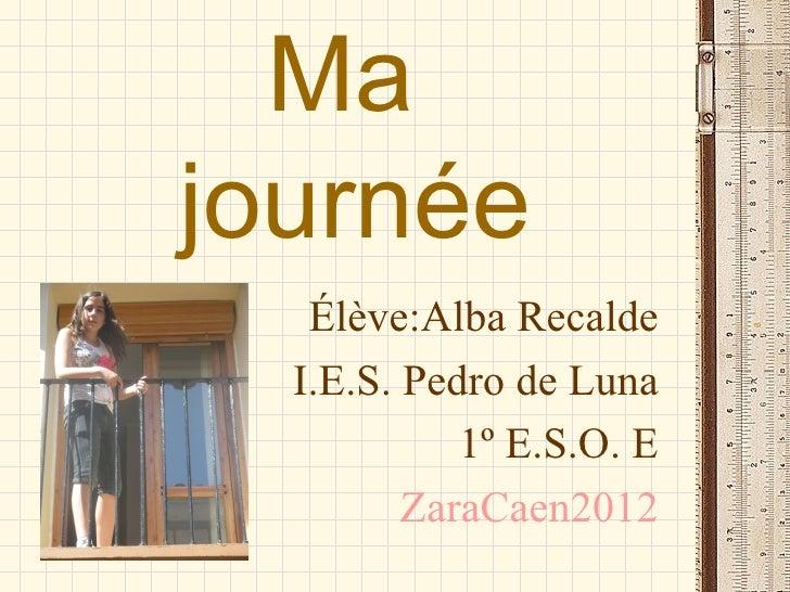 Majournée   Élève:Alba Recalde  I.E.S. Pedro de Luna            1º E.S.O. E         ZaraCaen2012