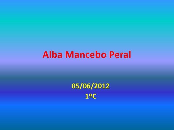 Alba Mancebo Peral     05/06/2012         1ºC