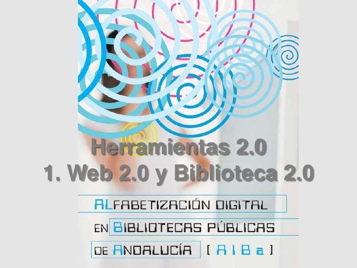 Herramientas 2.0<br />1. Web 2.0 y Biblioteca 2.0<br />