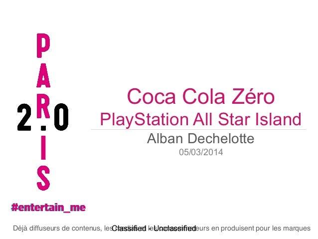 Coca Cola Zéro PlayStation All Star Island Alban Dechelotte 05/03/2014  Déjà diffuseurs de contenus, les medias et les con...
