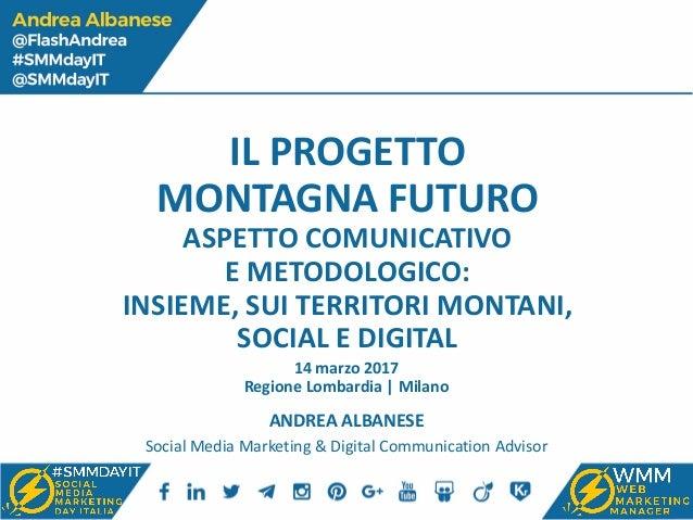 IL PROGETTO MONTAGNA FUTURO ASPETTO COMUNICATIVO E METODOLOGICO: INSIEME, SUI TERRITORI MONTANI, SOCIAL E DIGITAL ANDREA A...