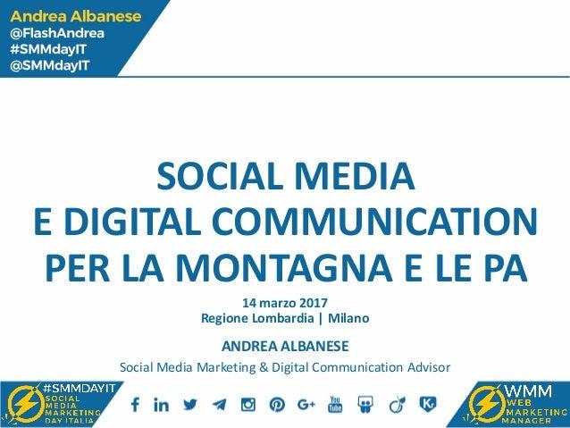 SOCIAL MEDIA E DIGITAL COMMUNICATION PER LA MONTAGNA E LE PA ANDREA ALBANESE Social Media Marketing & Digital Communicatio...
