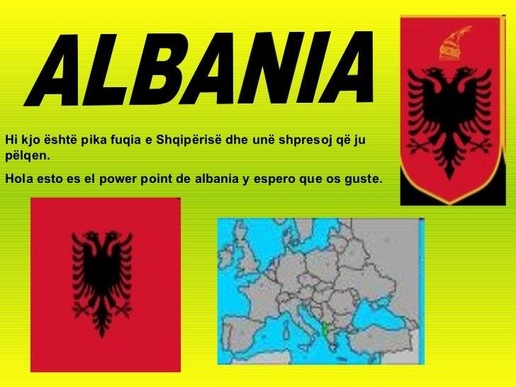 ALBANIA Hi kjo është pika fuqia e Shqipërisë dhe unë shpresoj që ju pëlqen.   Hola esto es el power point de albania y esp...