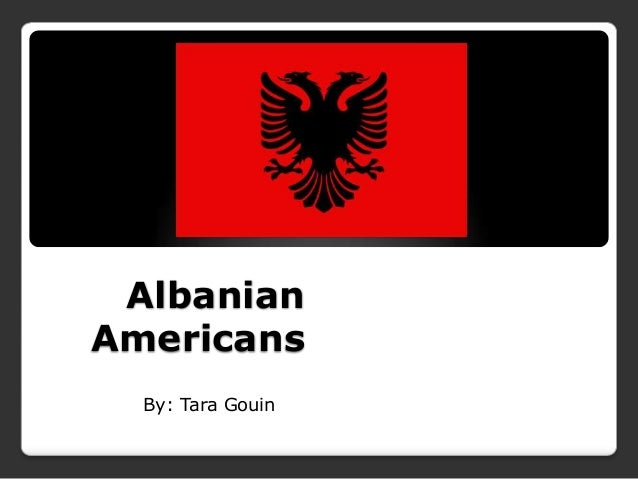 AlbanianAmericans  By: Tara Gouin