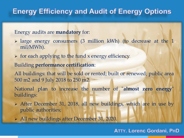 Energy audits are mandatory for:  large energy consumers (3 million kWh) (to decrease at the 1 mil/MWh).  for each apply...