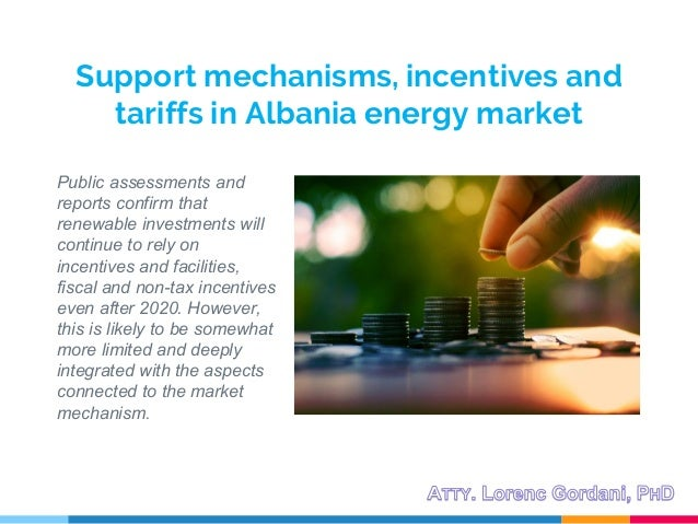 Support mechanisms, incentives and tariffs in Albania energy market Public assessments and reports confirm that renewable ...