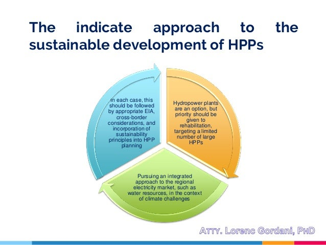 The indicate approach to the sustainable development of HPPs Hydropower plants are an option, but priority should be given...