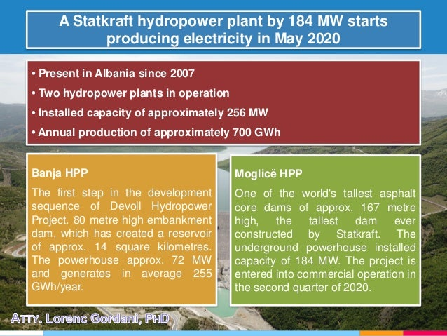 • Present in Albania since 2007 • Two hydropower plants in operation • Installed capacity of approximately 256 MW • Annual...