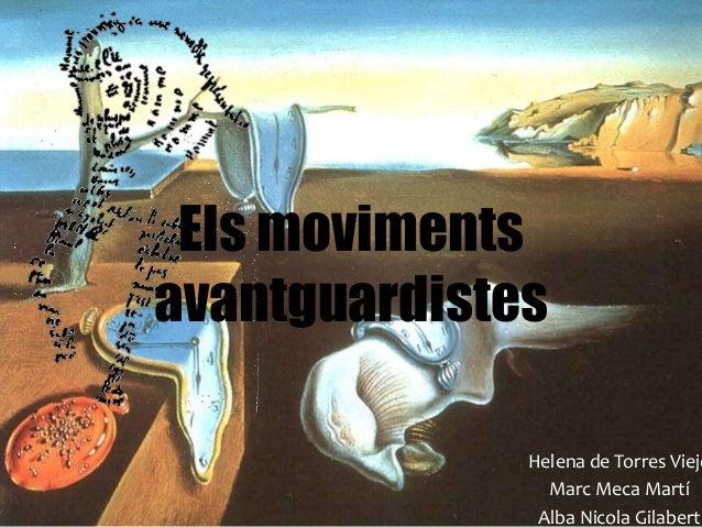Els movimentsavantguardistes              Helena de Torres Viejo                Marc Meca Martí               Alba Nicola ...