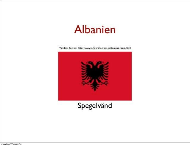 Albanien Spegelvänd Världens flaggor: http://www.varldensflaggor.se/albaniens-flagga.html måndag 17 mars 14