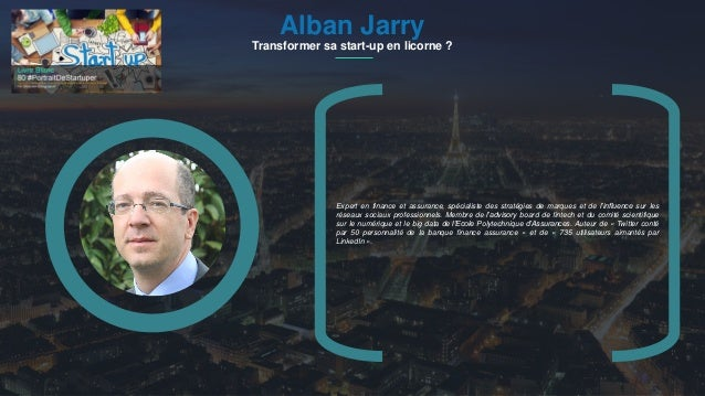 #PortraitDeStartuper 1Alban Jarry Transformer sa start-up en licorne ? Expert en finance et assurance, spécialiste des str...