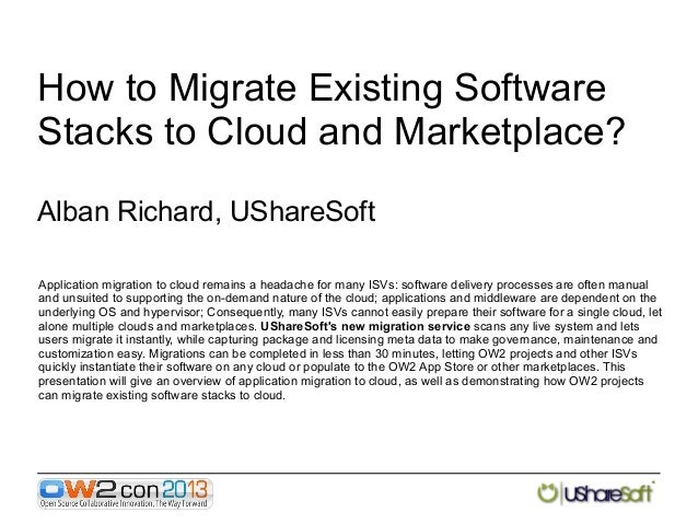 How to Migrate Existing Software Stacks to Cloud and Marketplace? Alban Richard, UShareSoft Application migration to cloud...