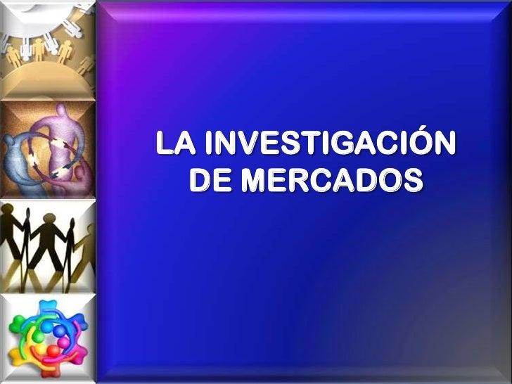 LA INVESTIGACIÓN DE MERCADOS<br />