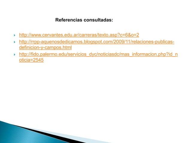  http://www.cervantes.edu.ar/carreras/texto.asp?c=6&o=2  http://rrpp-aquenosdedicamos.blogspot.com/2009/11/relaciones-pu...