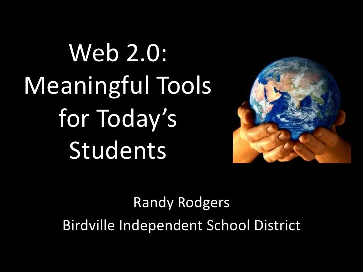Web 2.0: Meaningful Tools for Today's Students<br />Randy Rodgers<br />Birdville Independent School District<br />