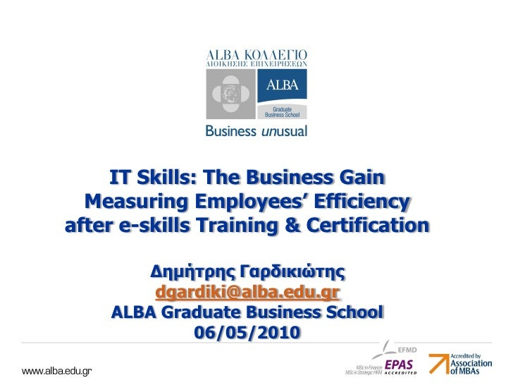 IT Skills: The Business Gain   Measuring Employees' Efficiency after e-skills Training & Certification         Δημήηρης Γα...