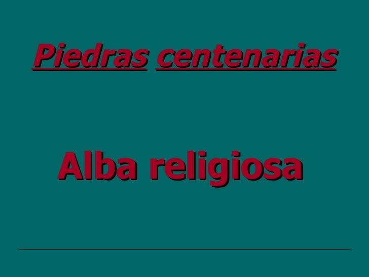 Piedras   centenarias   Alba religiosa