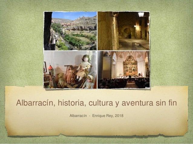 Albarrac�n, historia, cultura y aventura sin fin Albarrac�n - Enrique Rey, 2018