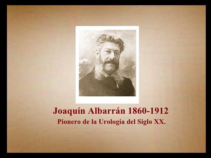 Pionero de la Urología del Siglo XX. Joaquín Albarrán 1860-1912