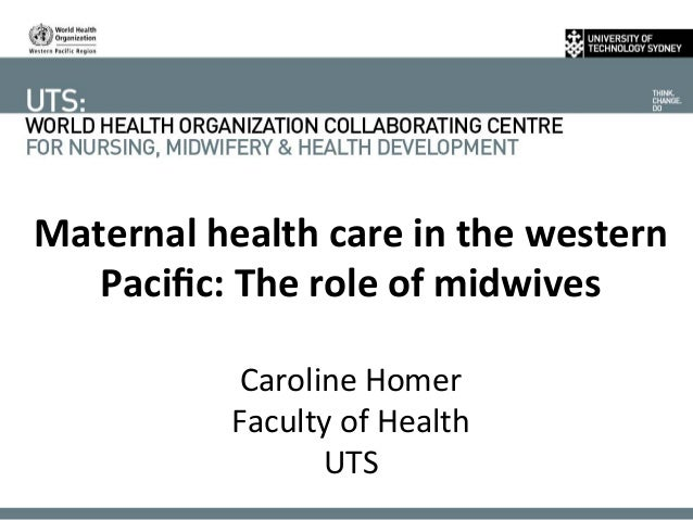Maternal health care in the western Pacific: The role of midwives  Caroline Homer Faculty of...