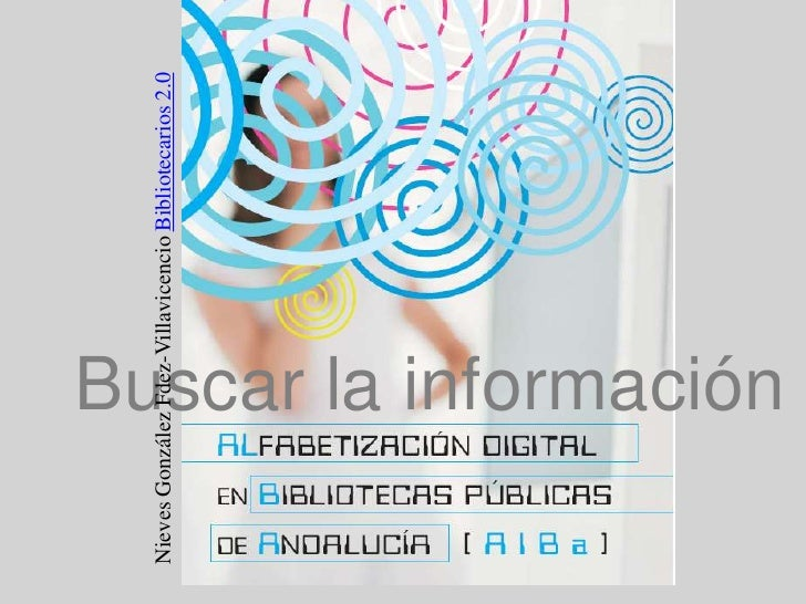 Nieves González Fdez-Villavicencio Bibliotecarios 2.0<br />Buscar la información<br />