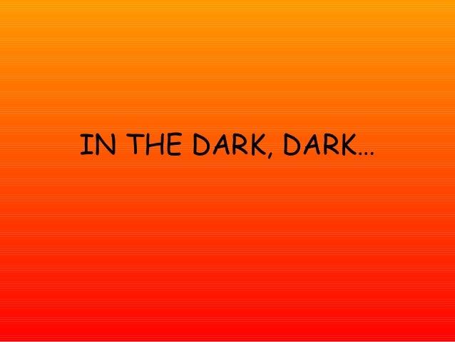 IN THE DARK, DARK…