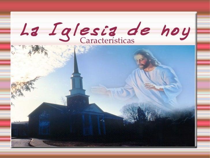 La Iglesia de hoy Características