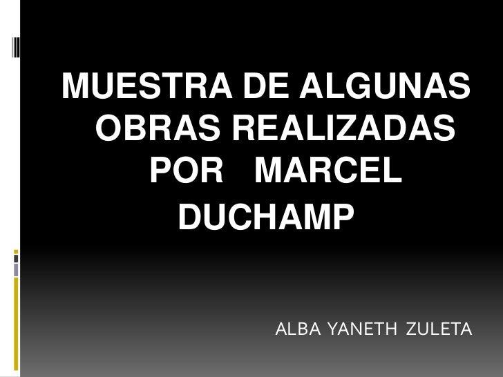 MUESTRA DE ALGUNAS OBRAS REALIZADAS   POR MARCEL     DUCHAMP         ALBA YANETH ZULETA