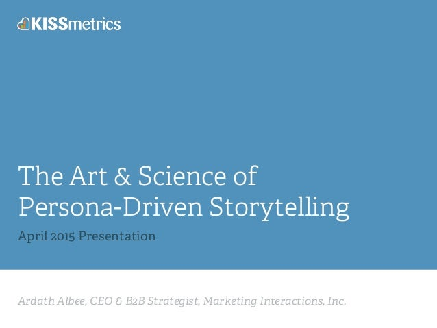 Ardath Albee, CEO & B2B Strategist, Marketing Interactions, Inc. The Art & Science of Persona-Driven Storytelling April 20...