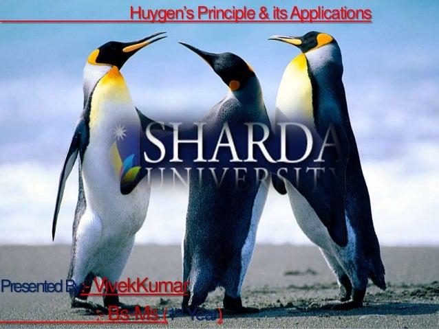 Huygen's Principle & itsApplicationsPresentedBy:- VivekKumar:- Bs-Ms (1st Year)