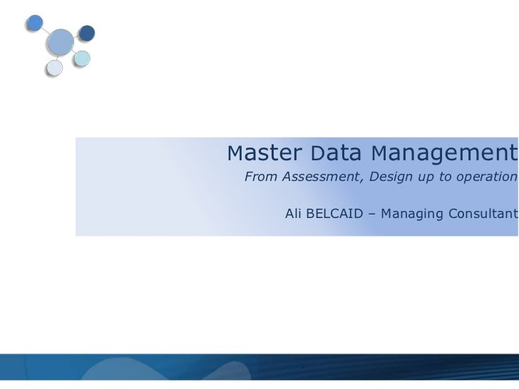Master Data Management From Assessment, Design up to operation      Ali BELCAID – Managing Consultant