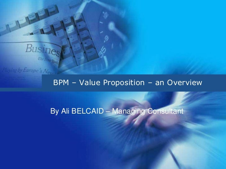 BPM – Value Proposition – an OverviewBy Ali BELCAID – Managing Consultant