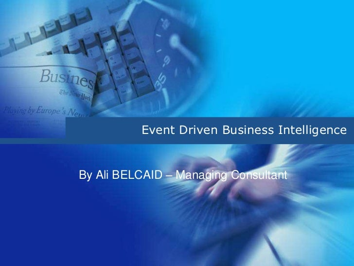 Event Driven Business IntelligenceBy Ali BELCAID – Managing Consultant
