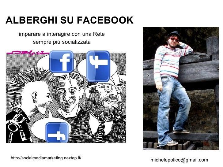 ALBERGHI SU FACEBOOK imparare a interagire con una Rete  sempre più socializzata [email_address] http://socialmediamarketi...