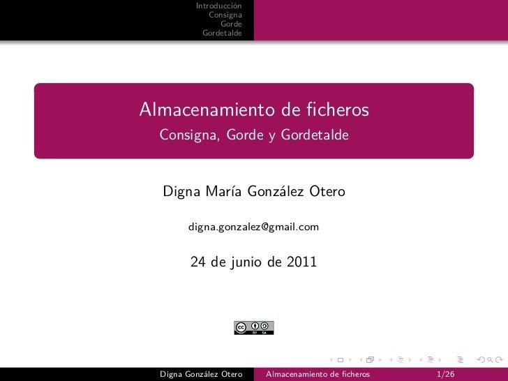 Introducción              Consigna                Gorde            GordetaldeAlmacenamiento de ficheros  Consigna, Gorde y ...