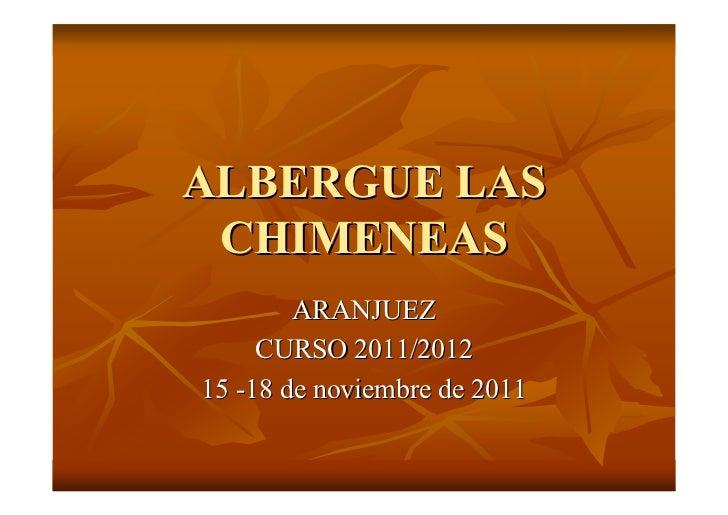 ALBERGUE LAS CHIMENEAS        ARANJUEZ     CURSO 2011/201215 -18 de noviembre de 2011