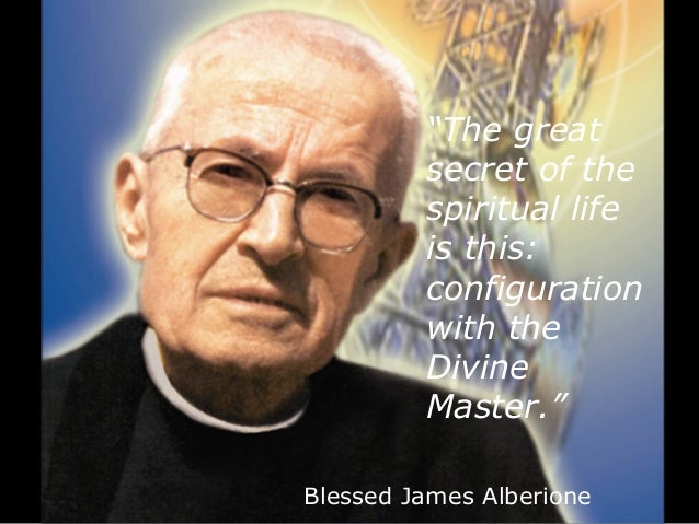 """Blessed James Alberione """"The great secret of the spiritual life is this: configuration with the Divine Master."""""""