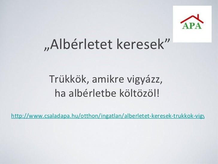 """"""" Albérletet keresek"""" Trükkök, amikre vigyázz,  ha albérletbe költözöl! <ul><li>http://www.csaladapa.hu/otthon/ingatlan/al..."""