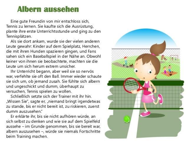 Albern aussehen Eine gute Freundin von mir entschloss sich, Tennis zu lernen. Sie kaufte sich die Ausrüstung, plante ihre ...