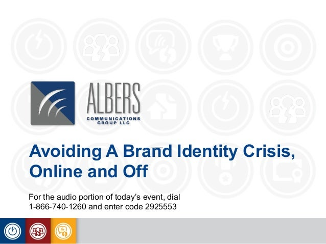 Avoiding A Brand Identity Crisis, Online and Off For the audio portion of today's event, dial 1-866-740-1260 and enter cod...
