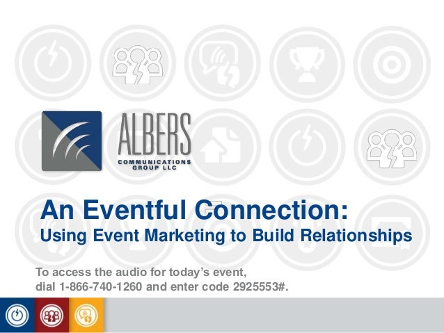 An Eventful Connection: Using Event Marketing to Build Relationships To access the audio for today's event, dial 1-866-740...